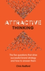 Attractive Thinking : The five questions that drive successful brand strategy and how to answer them - Book