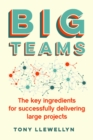 Big Teams : The key ingredients for successfully delivering large projects - Book