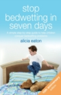 Stop Bedwetting in Seven Days : A simple step-by-step guide to help children conquer bedwetting problems - Book