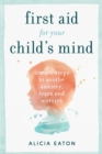 First Aid for your Child's Mind : Simple steps to soothe anxiety, fears and worries - Book