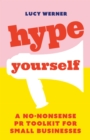 Hype Yourself : A no-nonsense PR toolkit for small businesses - eBook