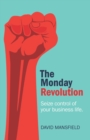 The Monday Revolution : Seize control of your business life - eBook