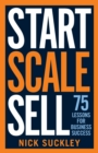 Start. Scale. Sell. : 75 Lessons for Business Success - Book