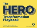 The HERO Transformation Playbook : The step-by-step guide for delivering large-scale change - Book