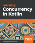 Learning Concurrency in Kotlin : Build highly efficient and robust applications - eBook