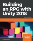 Building an RPG with Unity 2018 : Leverage the power of Unity 2018 to build elements of an RPG., 2nd Edition - eBook