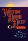 Writing Down Deep - An Alchemy of the Writing Life - Book