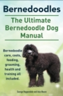 Bernedoodles. The Ultimate Bernedoodle Dog Manual. Bernedoodle care, costs, feeding, grooming, health and training all included. - eBook