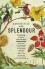 Curiosities and Splendour : An anthology of classic travel literature - Book