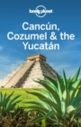 Lonely Planet Cancun, Cozumel & the Yucatan - eBook