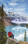 Lonely Planet Banff, Jasper and Glacier National Parks - eBook
