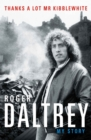 Roger Daltrey: Thanks a lot Mr Kibblewhite, The Sunday Times Bestseller : My Story - Book