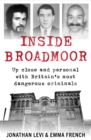 Inside Broadmoor : Up close and personal with Britain's most dangerous criminals - Book