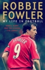 Robbie Fowler: My Life In Football : Goals, Glory & The Lessons I've Learnt - Book