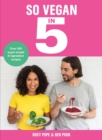 So Vegan in 5 : Over 100 super simple 5-ingredient recipes - Book