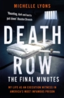Death Row: The Final Minutes : My life as an execution witness in America's most infamous prison - Book