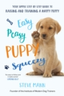 Easy Peasy Puppy Squeezy : Your simple step-by-step guide to raising and training a happy puppy or dog - Book