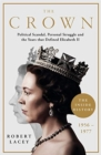 The Crown : The Official History Behind the Hit NETFLIX Series: Political Scandal, Personal Struggle and the Years that Defined Elizabeth II, 1956-1977 - Book