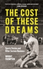 The Cost of These Dreams : Sports Stories and Other Serious Business - Book