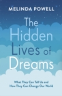 The Hidden Lives of Dreams : What They Can Tell Us and How They Can Change Our World - Book