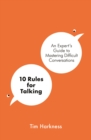 10 Rules for Talking : An Expert's Guide to Mastering Difficult Conversations - Book