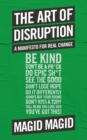 The Art of Disruption : A Manifesto For Real Change - Book