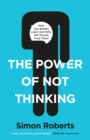 The Power of Not Thinking : How Our Bodies Learn and Why We Should Trust Them - Book
