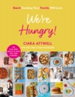 We're Hungry! : Batch Cooking Your Family Will Love: 100 Fuss-Free Meals to Save You Time & Money - Book