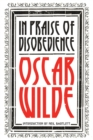 In Praise of Disobedience : The Soul of Man Under Socialism and Other Writings - Book