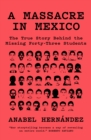 A Massacre in Mexico : The True Story Behind the Missing Forty Three Students - Book