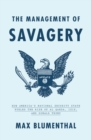 The Management of Savagery : How America's National Security State Fueled the Rise of Al Qaeda, Isis, and Donald Trump - Book