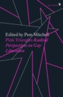 Pink Triangles : Radical Perspectives on Gay Liberation - Book