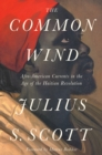 The Common Wind : Afro-American Currents in the Age of the Haitian Revolution - Book