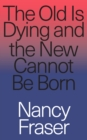 The Old Is Dying and the New Cannot Be Born : From Progressive Neoliberalism to Trump and Beyond - eBook