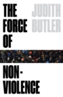 The Force of Nonviolence : An Ethico-Political Bind - Book