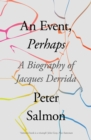 An Event, Perhaps : A Biography of Jacques Derrida - Book