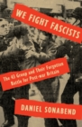 We Fight Fascists : The 43 Group and Their Forgotten Battle for Post War Britain - Book