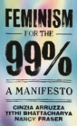 Feminism for the 99%: : A Manifesto - eBook