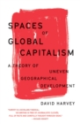 Spaces of Global Capitalism : A Theory of Uneven Geographical Development - Book