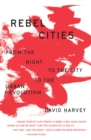 Rebel Cities : From the Right to the City to the Urban Revolution - Book