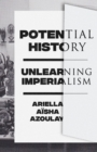 Potential History : Unlearning Imperialism - Book