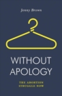 Without Apology : The Abortion Struggle Now - Book