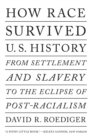 How Race Survived Us History : From Settlement and Slavery to The Eclipse of Post-Racialism - Book