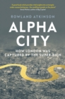 Alpha City : How London Was Captured by the Super-Rich - Book