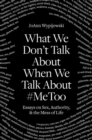 What We Don't Talk about When We Talk about #metoo : Essays on Sex, Authority and the Mess of Life - Book