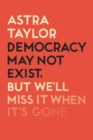 Democracy May Not Exist But We'll Miss it When It's Gone - Book