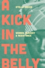 A Kick in the Belly : Women, Slavery and Resistance - Book