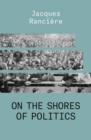 On the Shores of Politics - Book