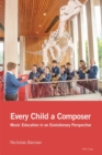 Every Child a Composer : Music Education in an Evolutionary Perspective - eBook