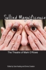 Sullied Magnificence : The Theatre of Mark O'Rowe - Book
